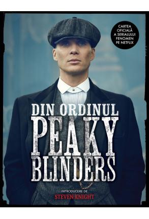 Din Ordinul Peaky Blinders. Cartea Oficială a Serialului Fenomen pe Netflix